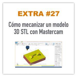 Mecanizar un modelo 3D STL con Mastercam